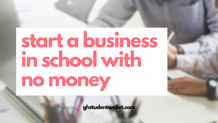 start business in school - ghstudentwallet